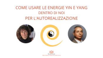 Come usare le energie Yin e Yang dentro di noi per l'autorealizzazione
